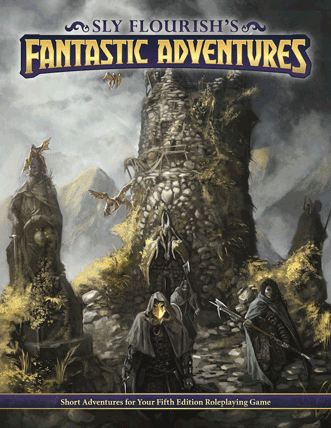 Sly Flourish Fantastic Adventures collection of short roleplaying scenarios