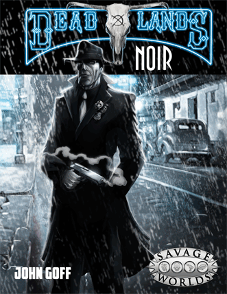 Deadlands Noir roleplaying campaign setting core rulebook
