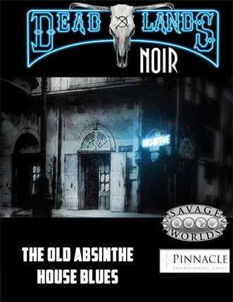 Deadlands Noir roleplaying adventure The Old Absinthe House Blues
